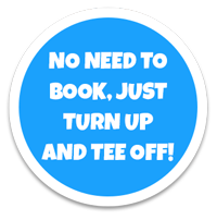 no need to book, Just turn up and tee off